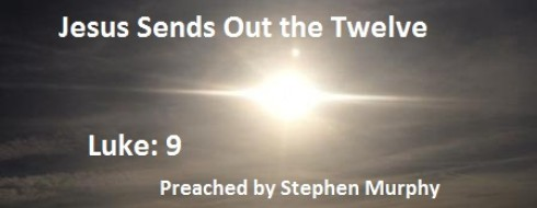 """Ministry 8th of Jan 2017 – """"Jesus Sends Out the Twelve"""""""