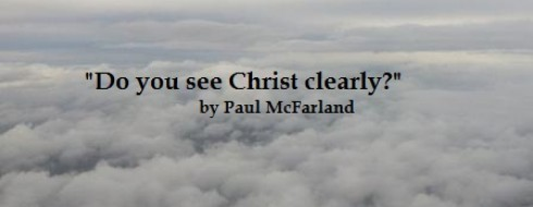 """Ministry, 6th of March – """"Do you see Christ Clearly?"""""""